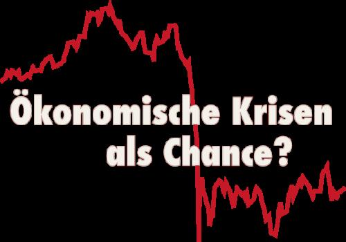 Ökonomische Krisen als Chance?